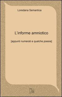 L'informe amniotico. Appunti numerati e qualche poesia