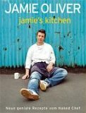 Jamie's Kitchen. Neue geniale Rezepte vom Naked Chef