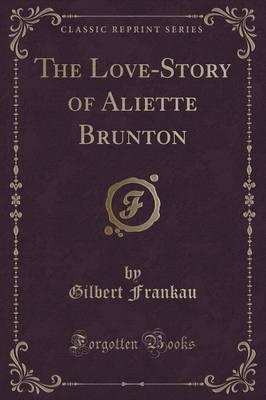 The Love-Story of Aliette Brunton (Classic Reprint)