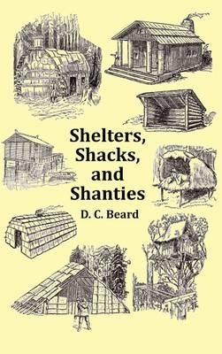 Shelters, Shacks and Shanties - With 1914 Cover and Over 300 Original Illustrations