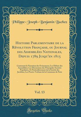 Histoire Parlementaire de la Révolution Française, ou Journal des Assemblées Nationales, Depuis 1789 Jusqu'en 1815, Vol. 13