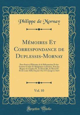 Mémoires Et Correspondance de Duplessis-Mornay, Vol. 10