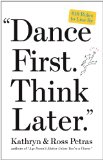 Dance First. Think Later.