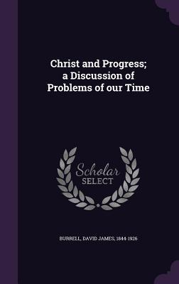 Christ and Progress; A Discussion of Problems of Our Time