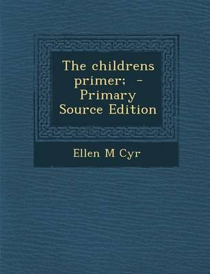 The Childrens Primer; - Primary Source Edition