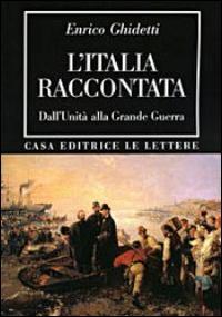 L'Italia raccontata. Dall'unità alla grande guerra