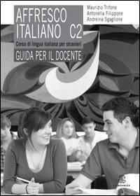 affresco italiano C2. Corso di lingua italiana per stranieri. Guida per il docente