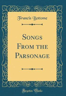Songs From the Parsonage (Classic Reprint)