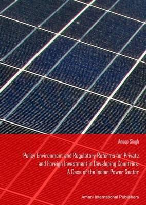 Policy Environment and Regulatory Reforms for Private and Foreign Investment in Power Sector Developing Countries