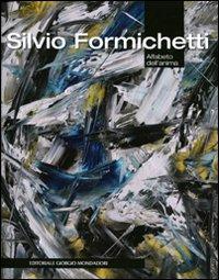 Silvio Formichetti. Alfabeto dell'anima. Catalogo della mostra (Albenga, 18 luglio-24 agosto 2011)