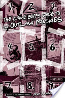 The Crime Buff's Guide to the Outlaw Rocky Mountains