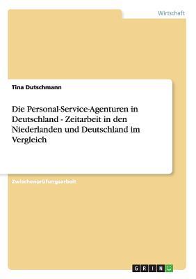 Die Personal-Service-Agenturen in Deutschland - Zeitarbeit in den Niederlanden und Deutschland im Vergleich