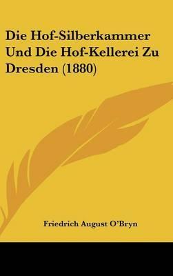 Die Hof-Silberkammer Und Die Hof-Kellerei Zu Dresden (1880)