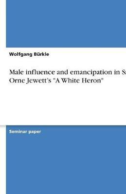 """Male influence and emancipation in Sarah Orne Jewett's """"A White Heron"""""""