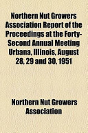 Northern Nut Growers Association Report of the Proceedings at the Forty-Second Annual Meeting Urbana, Illinois, August 28, 29 and 30, 1951