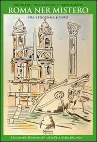 Roma ner mistero fra leggenna e vero. Leggende romane in ottave a rima baciata