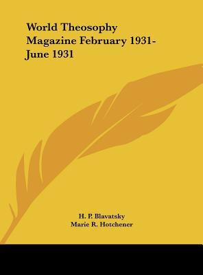 World Theosophy Magazine February 1931-June 1931