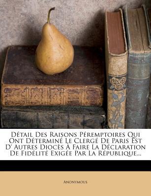 D Tail Des Raisons P Remptoires Qui Ont D Termin Le Clerg de Paris Est D' Autres Dioc?'s Faire La D Claration de Fid Lit Exig E Par La R Publique...