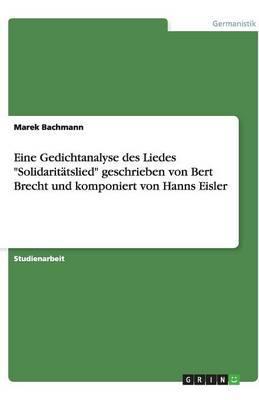 """Eine Gedichtanalyse des Liedes """"Solidaritätslied"""" geschrieben von Bert Brecht und komponiert von Hanns Eisler"""