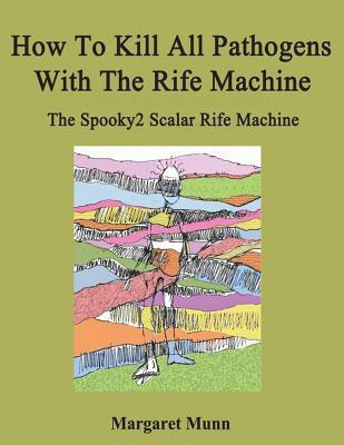 How To Kill All Pathogens With The Rife Machine