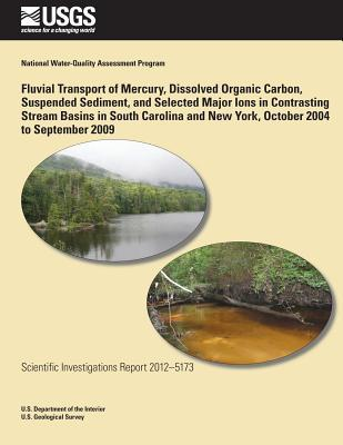 Fluvial Transport of Mercury, Dissolved Organic Carbon, Suspended Sediment, and Selected Major Ions in Contrasting Stream Basins in South Carolina and New York, October 2004 to September 2009