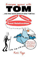Everyone Agrees with Tom! . and They Want Some of What Tom Has: Happiness, Success, Great Relationships