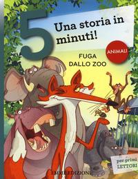 Fuga dallo zoo. Una storia in 5 minuti! Ediz. a colori