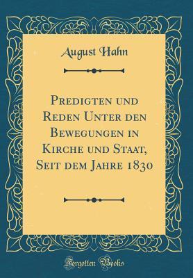 Predigten und Reden Unter den Bewegungen in Kirche und Staat, Seit dem Jahre 1830 (Classic Reprint)