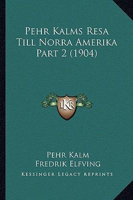 Pehr Kalms Resa Till Norra Amerika Part 2 (1904)