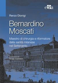 Bernardino Moscati. Maestro di chirurgia e riformatore della sanità milanese nel Settecento