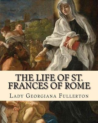 The life of St. Frances of Rome By