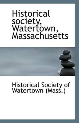 Historical Society, Watertown, Massachusetts