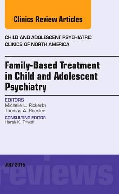 Family-Based Treatment in Child and Adolescent Psychiatry, An Issue of Child and Adolescent Psychiatric Clinics of North America, 1e