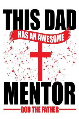 This Dad Has An Awesome Mentor God The Father