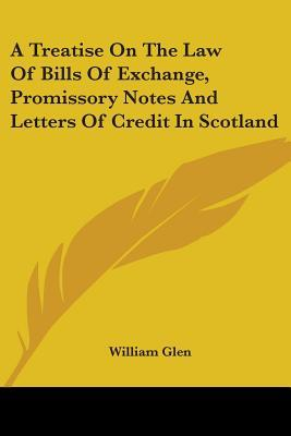 A Treatise on the Law of Bills of Exchange, Promissory Notes and Letters of Credit in Scotland