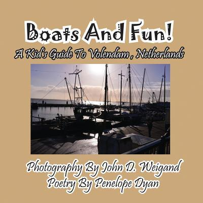 Boats And Fun! A Kid's Guide To Volendam, Netherlands