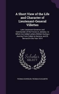 A Short View of the Life and Character of Lieutenant-General Villettes