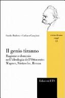 Il genio tiranno. Ragione e dominio nell'ideologia dell'Ottocento: Wagner, Nietzsche, Renan