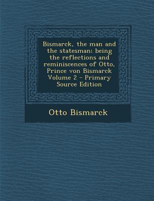 Bismarck, the Man and Vol.2