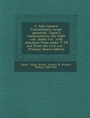 C. Iulii Caesaris Commentarii Rerum Gestarum. Caesar's Commentaries