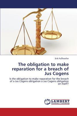 The obligation to make reparation for a breach of Jus Cogens