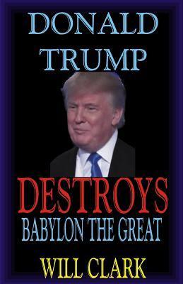 Donald Trump Destroys Babylon the Great