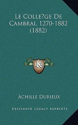 Le College de Cambrai, 1270-1882 (1882)