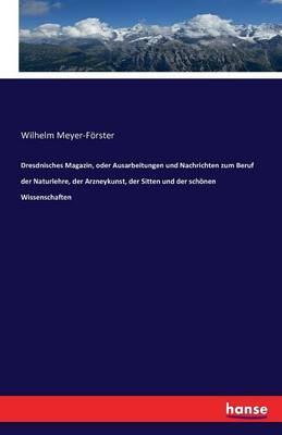 Dresdnisches Magazin, oder Ausarbeitungen und Nachrichten zum Beruf der Naturlehre, der Arzneykunst, der Sitten und der schönen Wissenschaften