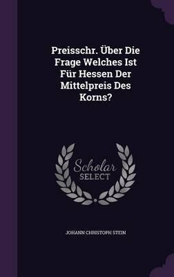 Preisschr. Uber Die Frage Welches Ist Fur Hessen Der Mittelpreis Des Korns?