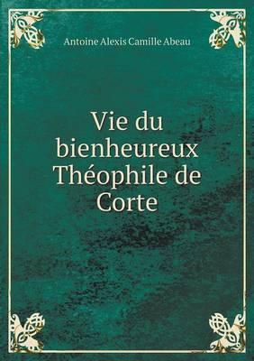Vie Du Bienheureux Theophile de Corte
