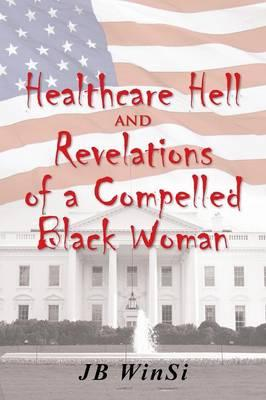 Healthcare Hell and Revelations of a Compelled Black Woman