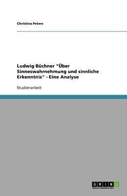 """Ludwig Büchner """"Über Sinneswahrnehmung und sinnliche Erkenntnis"""" - Eine Analyse"""