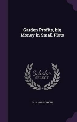 Garden Profits, Big Money in Small Plots