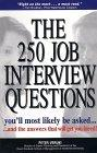 The 250 Job Interview Questions You'll Most Likely Be Asked... And The Answers That Will Get You Hired!